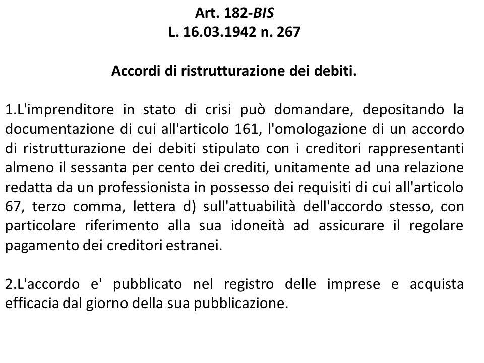 Art. 182-BIS L. 16.03.1942 n. 267 Accordi di ristrutturazione dei debiti. 1.L'imprenditore in stato di crisi può domandare, depositando la documentazi