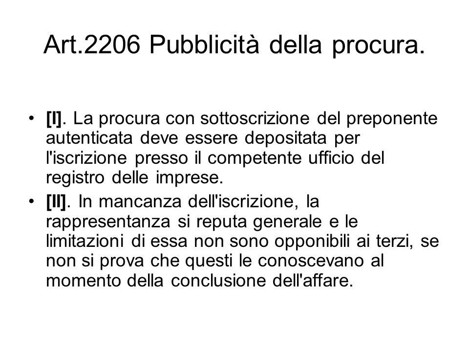 Art.2206 Pubblicità della procura. [I]. La procura con sottoscrizione del preponente autenticata deve essere depositata per l'iscrizione presso il com