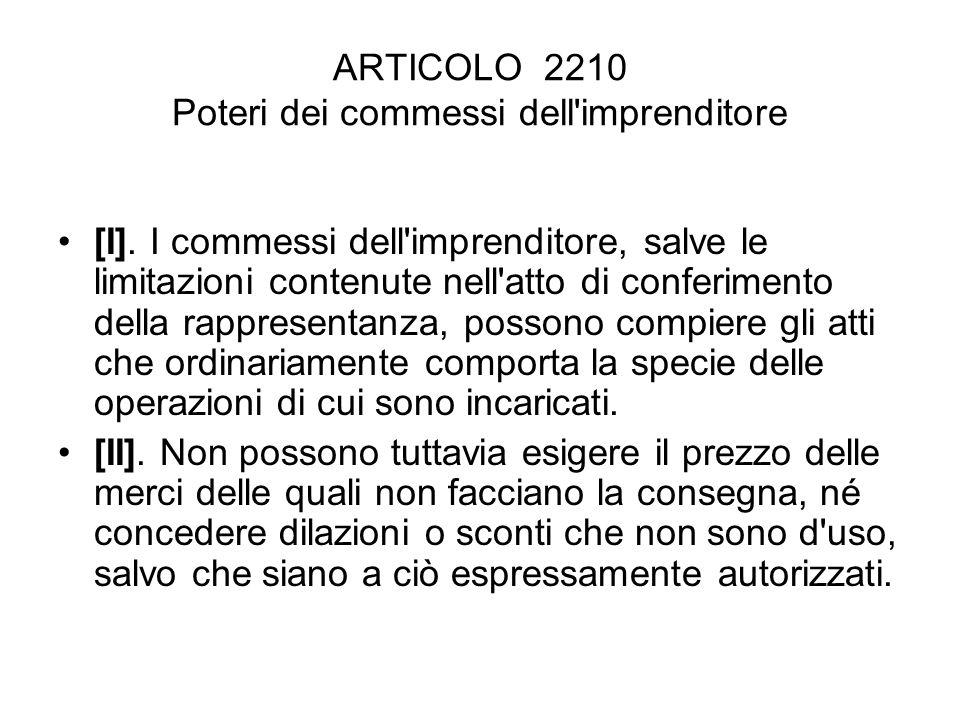 ARTICOLO 2210 Poteri dei commessi dell'imprenditore [I]. I commessi dell'imprenditore, salve le limitazioni contenute nell'atto di conferimento della