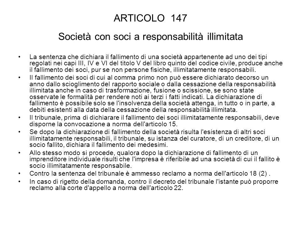 ARTICOLO 147 Società con soci a responsabilità illimitata La sentenza che dichiara il fallimento di una società appartenente ad uno dei tipi regolati