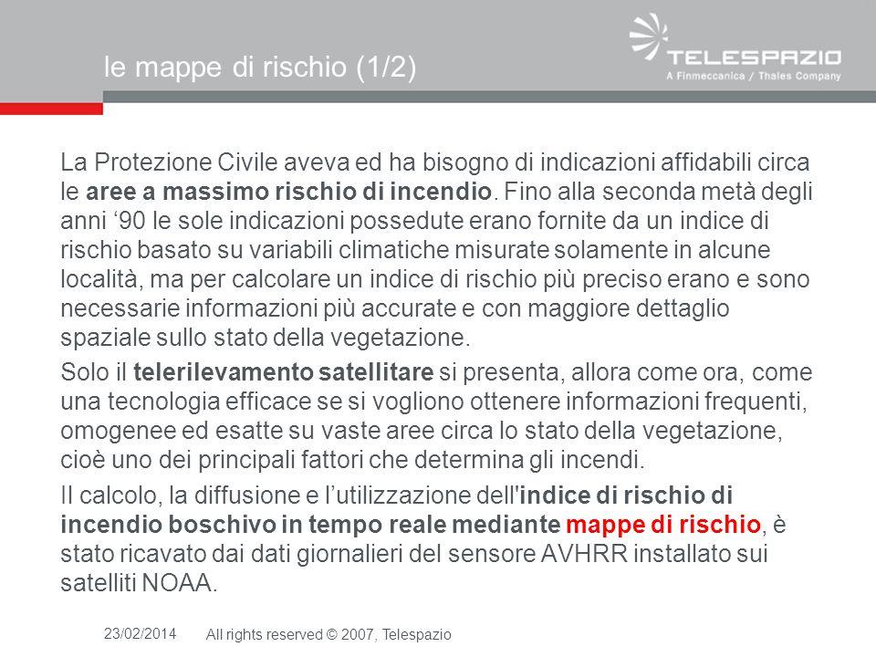 23/02/2014All rights reserved © 2007, Telespazio le mappe di rischio (2/2) Carta dell indice di rischio giornaliero di incendio boschivo di un area dell Italia meridionale.