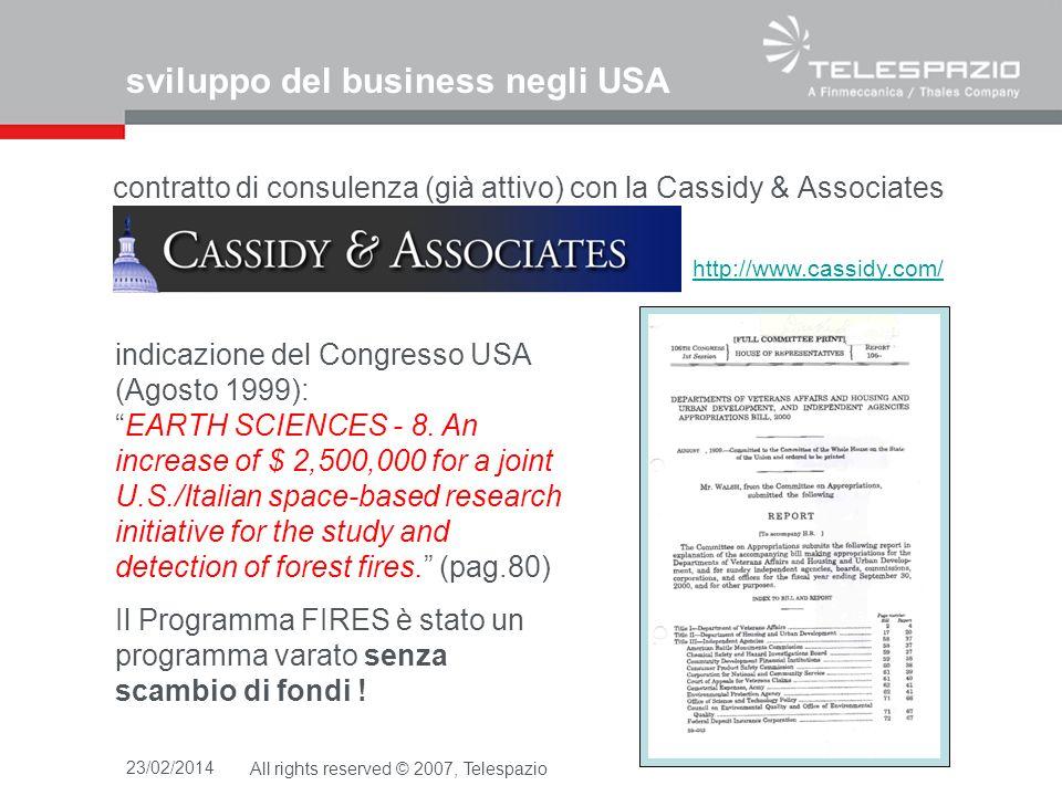 23/02/2014All rights reserved © 2007, Telespazio Definizione del team USA ed italiano Congresso USA http://www.rit.edu/ Rochester Institute of Technology (RIT) Rochester, NY - USA Cayuga Community College (CCC) Syracuse, NY - USA Telespazio (TPZ) Roma, I - EU University of Genoa (UG) Genoa, I - EU InterSpace (INS) Rome, I - EU Contraves Spazio* (CSR) Rome, I - EU * ora Rheinmetall Italia S.p.A.
