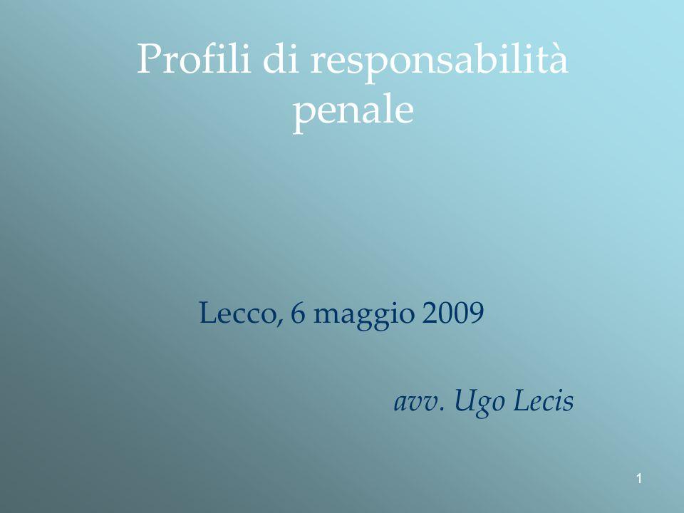 1 Profili di responsabilità penale Lecco, 6 maggio 2009 avv. Ugo Lecis