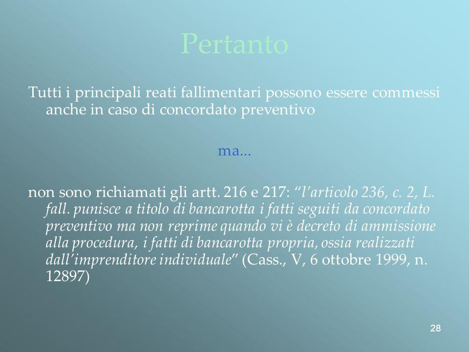 28 Pertanto Tutti i principali reati fallimentari possono essere commessi anche in caso di concordato preventivo ma...