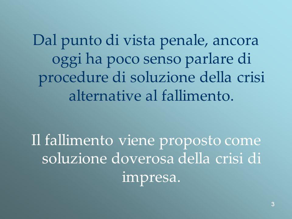 3 Dal punto di vista penale, ancora oggi ha poco senso parlare di procedure di soluzione della crisi alternative al fallimento.