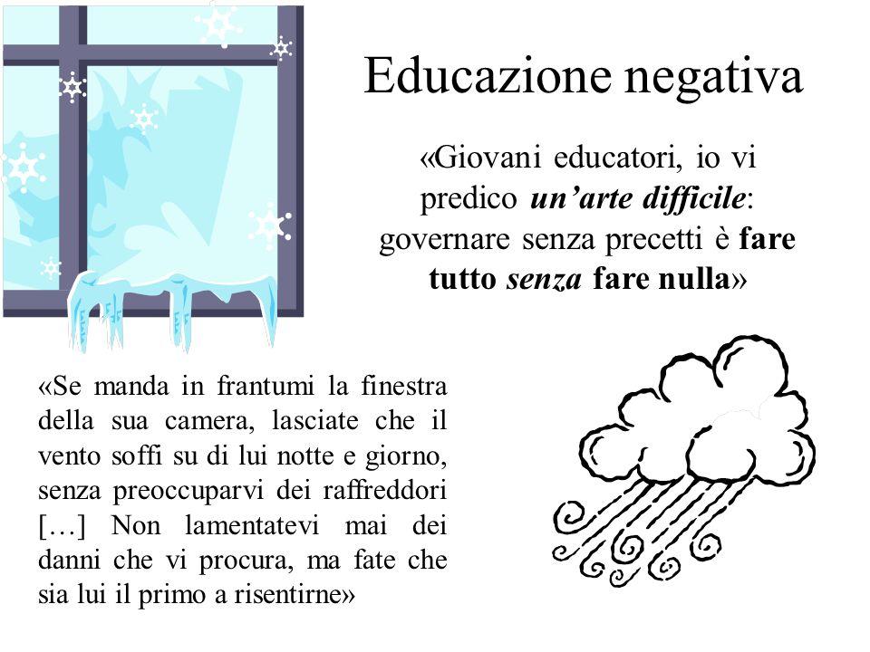 Educazione negativa «Se manda in frantumi la finestra della sua camera, lasciate che il vento soffi su di lui notte e giorno, senza preoccuparvi dei r