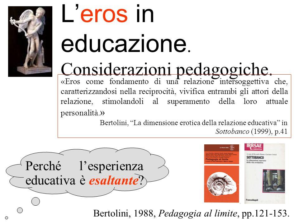 Leros in educazione. Considerazioni pedagogiche. Perché lesperienza educativa è esaltante? Bertolini, 1988, Pedagogia al limite, pp.121-153. «Eros com