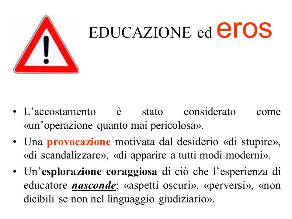 EDUCAZIONE ed eros Laccostamento è stato considerato come «unoperazione quanto mai pericolosa». Una provocazione motivata dal desiderio «di stupire»,