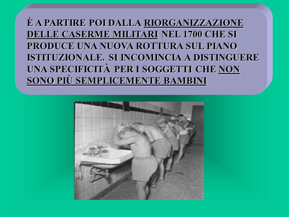 È A PARTIRE POI DALLA RIORGANIZZAZIONE DELLE CASERME MILITARI NEL 1700 CHE SI PRODUCE UNA NUOVA ROTTURA SUL PIANO ISTITUZIONALE. SI INCOMINCIA A DISTI