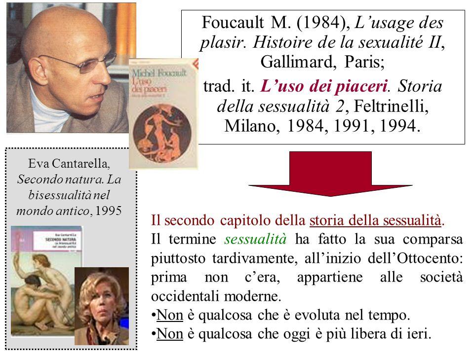 Foucault M. (1984), Lusage des plasir. Histoire de la sexualité II, Gallimard, Paris; trad. it. Luso dei piaceri. Storia della sessualità 2, Feltrinel