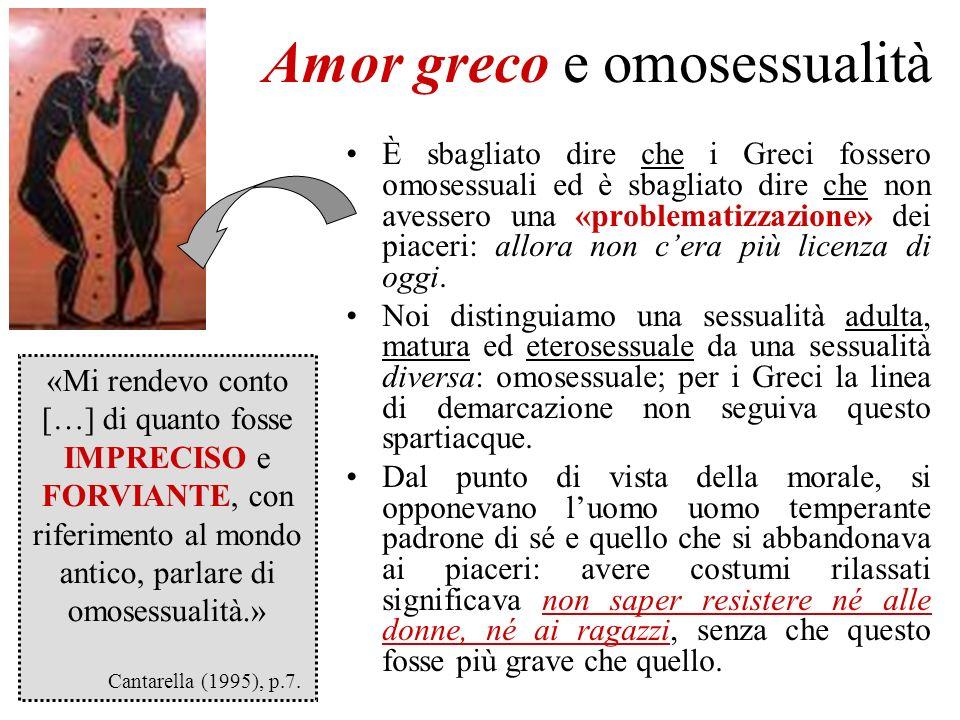 Amor greco e omosessualità È sbagliato dire che i Greci fossero omosessuali ed è sbagliato dire che non avessero una «problematizzazione» dei piaceri: