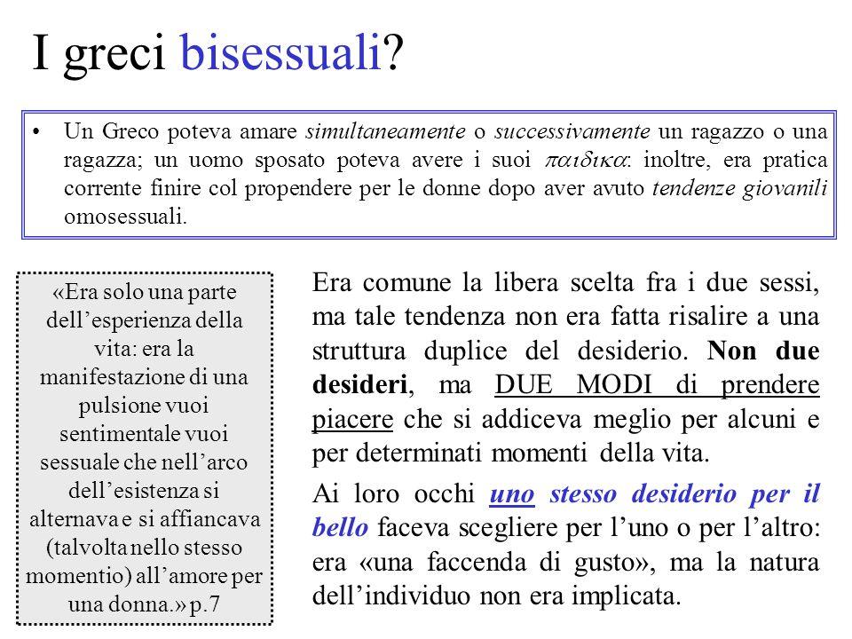 I greci bisessuali? Un Greco poteva amare simultaneamente o successivamente un ragazzo o una ragazza; un uomo sposato poteva avere i suoi : inoltre, e
