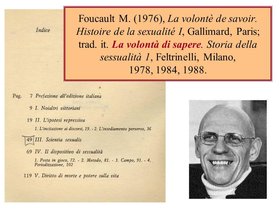Foucault M. (1976), La volontè de savoir. Histoire de la sexualité I, Gallimard, Paris; trad. it. La volontà di sapere. Storia della sessualità 1, Fel
