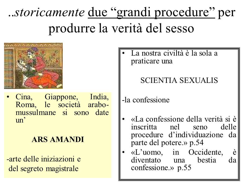 ..storicamente due grandi procedure per produrre la verità del sesso Cina, Giappone, India, Roma, le società arabo- mussulmane si sono date un ARS AMA