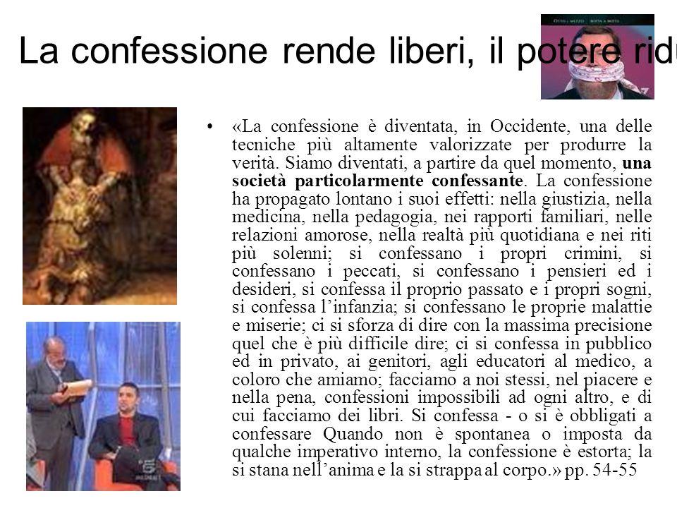 «La confessione è diventata, in Occidente, una delle tecniche più altamente valorizzate per produrre la verità. Siamo diventati, a partire da quel mom
