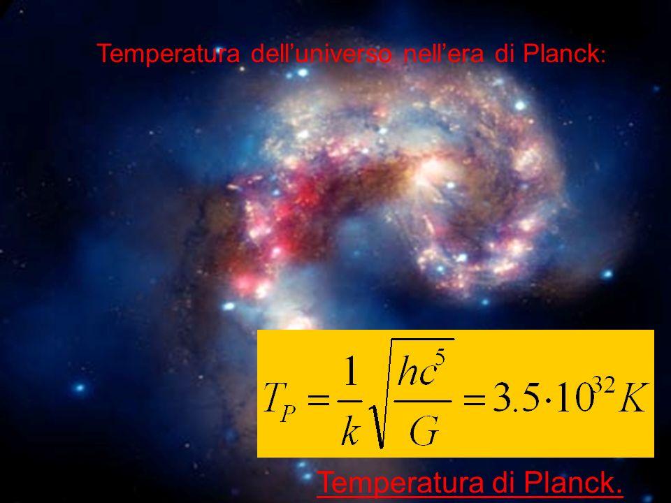 Temperatura delluniverso nellera di Planck : Temperatura di Planck.