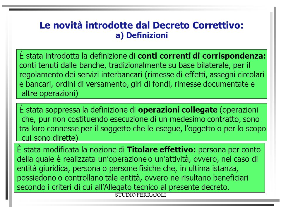 STUDIO FERRAJOLI Le novità introdotte dal Decreto Correttivo: a) Definizioni È stata introdotta la definizione di conti correnti di corrispondenza: co