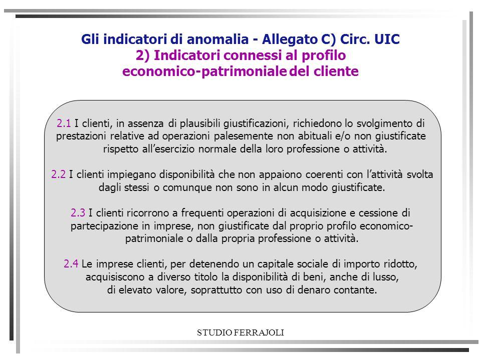 STUDIO FERRAJOLI Gli indicatori di anomalia - Allegato C) Circ. UIC 2) Indicatori connessi al profilo economico-patrimoniale del cliente 2.1 I clienti