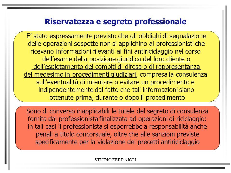 STUDIO FERRAJOLI Riservatezza e segreto professionale E stato espressamente previsto che gli obblighi di segnalazione delle operazioni sospette non si