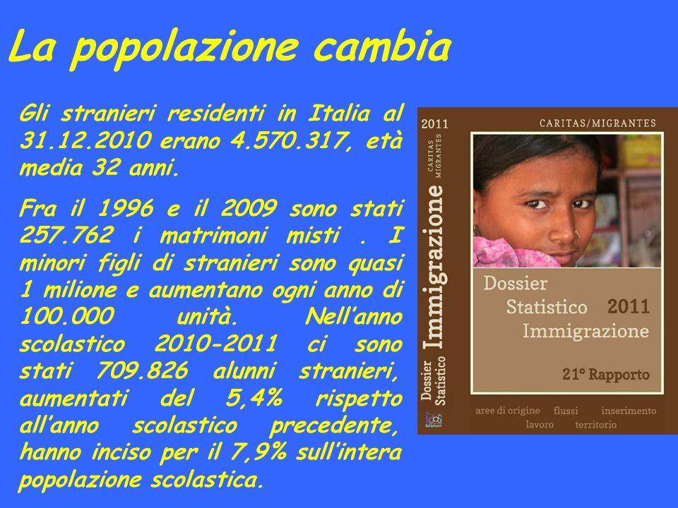 La popolazione cambia Gli stranieri residenti in Italia al 31.12.2010 erano 4.570.317, età media 32 anni. Fra il 1996 e il 2009 sono stati 257.762 i m