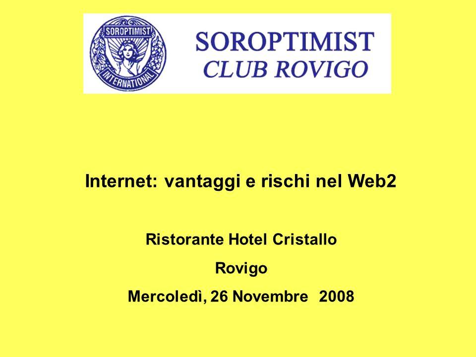 Internet: vantaggi e rischi nel Web2 Ristorante Hotel Cristallo Rovigo Mercoledì, 26 Novembre 2008