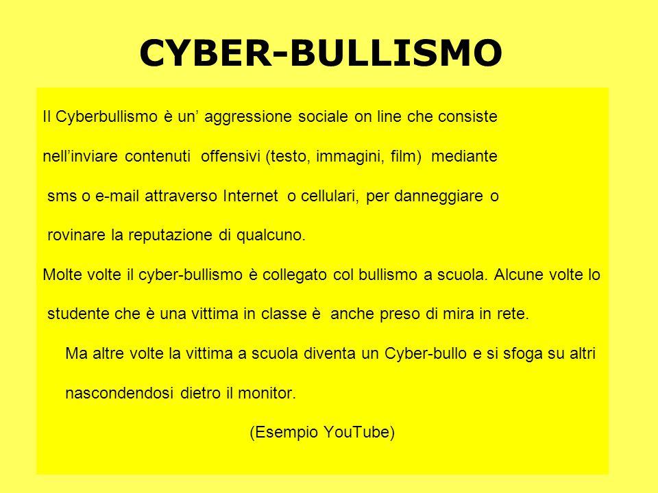 CYBER-BULLISMO Il Cyberbullismo è un aggressione sociale on line che consiste nellinviare contenuti offensivi (testo, immagini, film) mediante sms o e