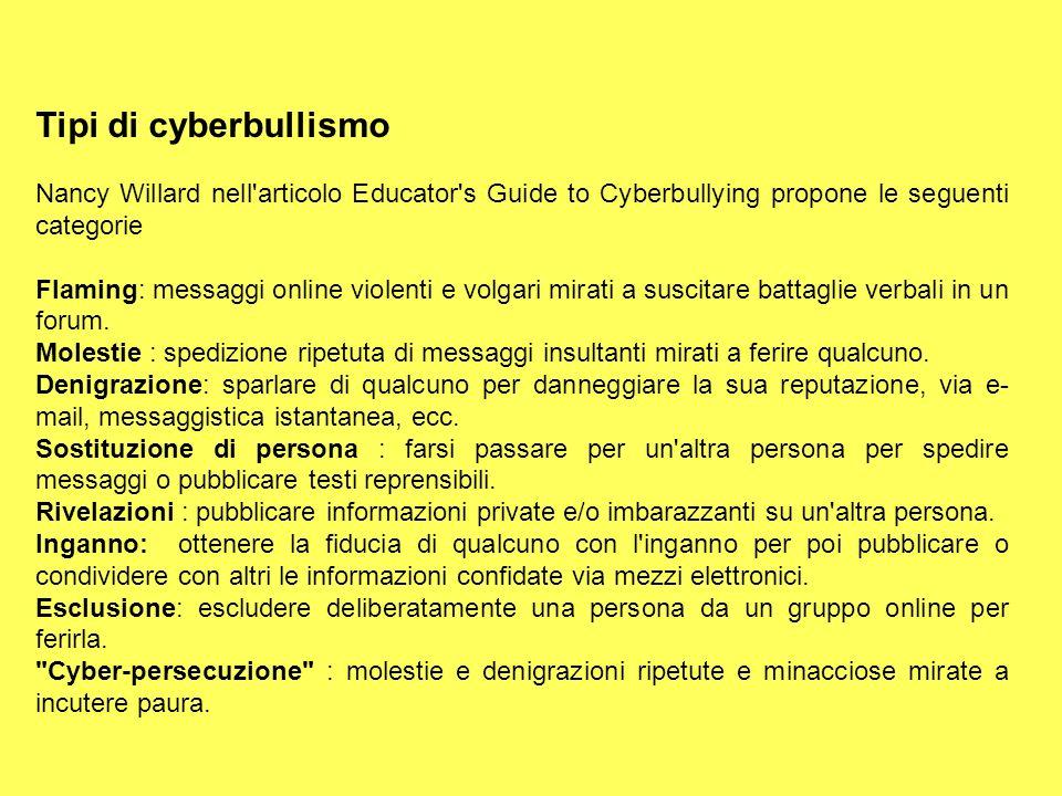 Tipi di cyberbullismo Nancy Willard nell'articolo Educator's Guide to Cyberbullying propone le seguenti categorie Flaming: messaggi online violenti e
