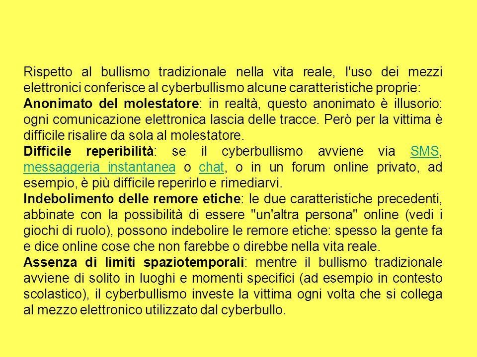 Rispetto al bullismo tradizionale nella vita reale, l'uso dei mezzi elettronici conferisce al cyberbullismo alcune caratteristiche proprie: Anonimato