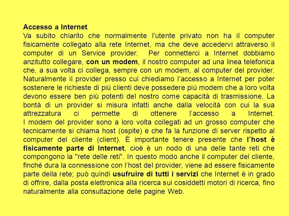 Accesso a Internet Va subito chiarito che normalmente lutente privato non ha il computer fisicamente collegato alla rete Internet, ma che deve acceder