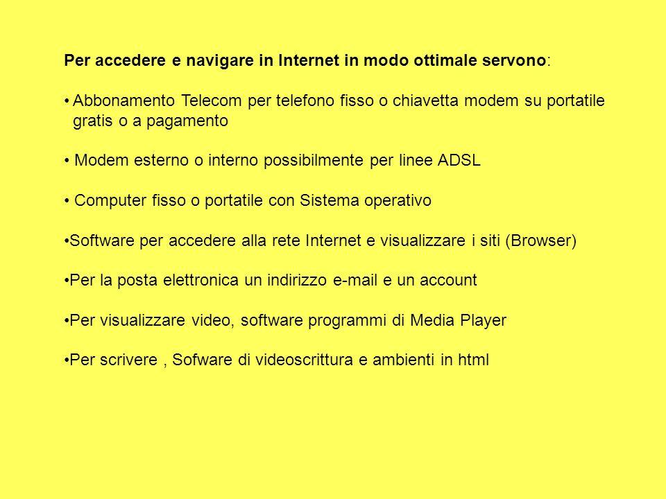Per accedere e navigare in Internet in modo ottimale servono: Abbonamento Telecom per telefono fisso o chiavetta modem su portatile gratis o a pagamen