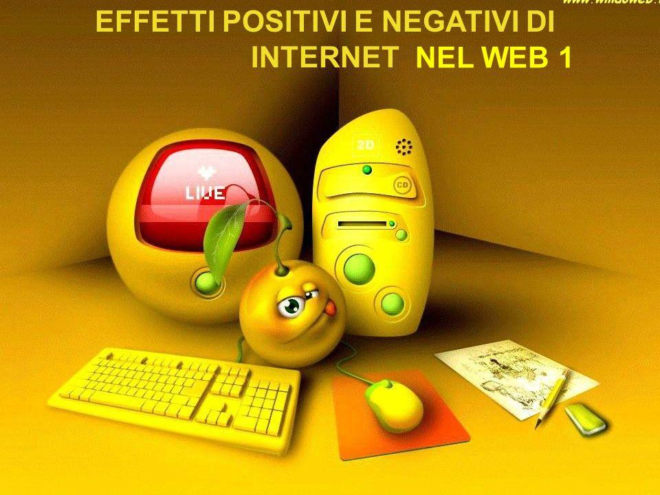 INTERNET EFFETTI: POSITIVI NEGATIVI Comunicativi Internet presenta enormi vantaggi Per i minori che lo usano per scopi Istruttivi Ludici Istruttivi Informativi EFFETTI POSITIVI DI INTERNET