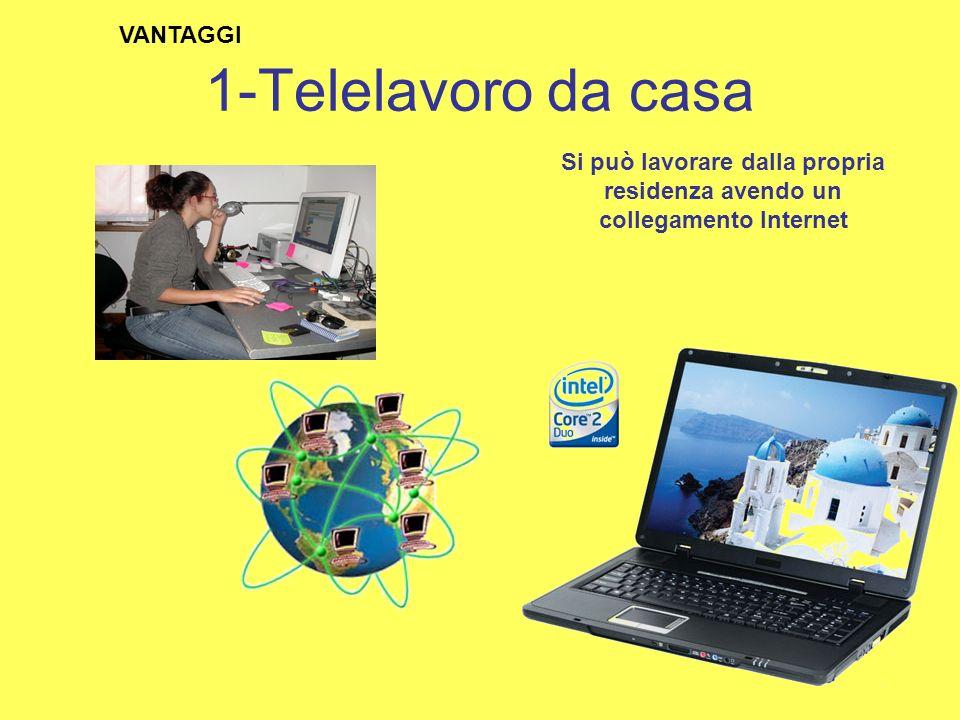 1-Telelavoro da casa VANTAGGI Si può lavorare dalla propria residenza avendo un collegamento Internet