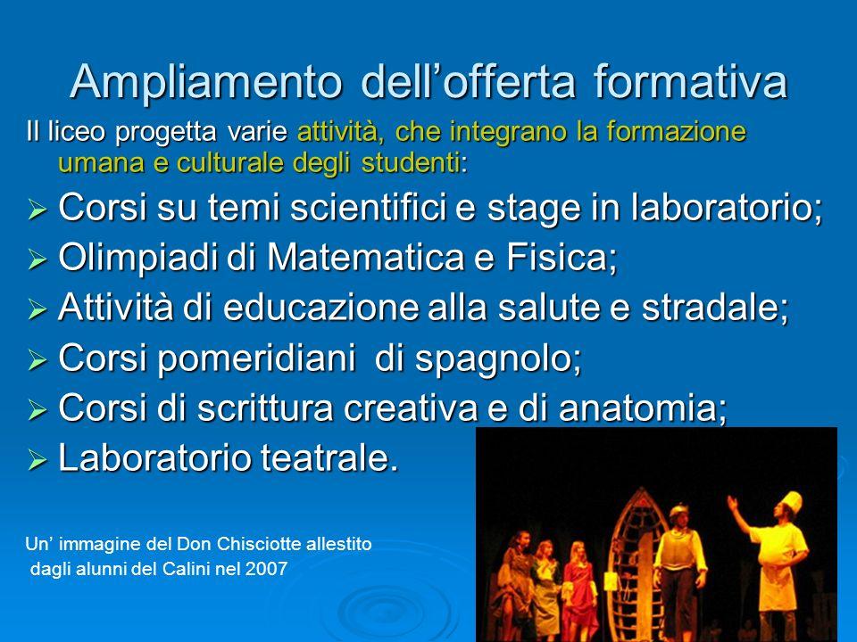 Ampliamento dellofferta formativa Il liceo progetta varie attività, che integrano la formazione umana e culturale degli studenti: Corsi su temi scient