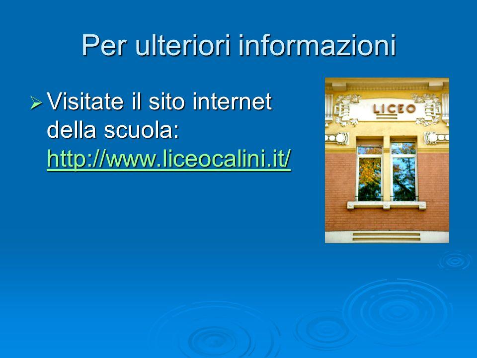 Per ulteriori informazioni Visitate il sito internet della scuola: http://www.liceocalini.it/ Visitate il sito internet della scuola: http://www.liceo