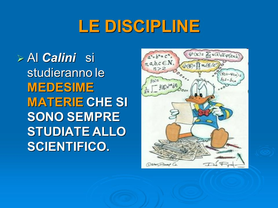 LE DISCIPLINE Al Calini si studieranno le MEDESIME MATERIE CHE SI SONO SEMPRE STUDIATE ALLO SCIENTIFICO. Al Calini si studieranno le MEDESIME MATERIE