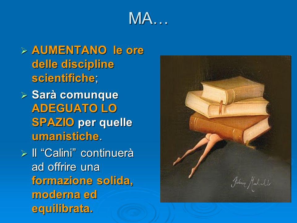 AUMENTANO le ore delle discipline scientifiche; AUMENTANO le ore delle discipline scientifiche; Sarà comunque ADEGUATO LO SPAZIO per quelle umanistich