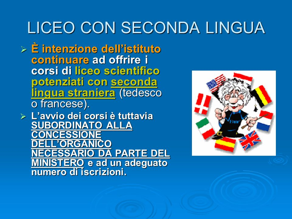 LICEO CON SECONDA LINGUA È intenzione dellistituto continuare ad offrire i corsi di liceo scientifico potenziati con seconda lingua straniera (tedesco