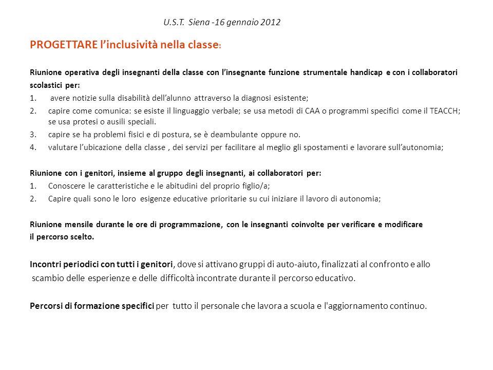 U.S.T. Siena -16 gennaio 2012 PROGETTARE linclusività nella classe : Riunione operativa degli insegnanti della classe con linsegnante funzione strumen