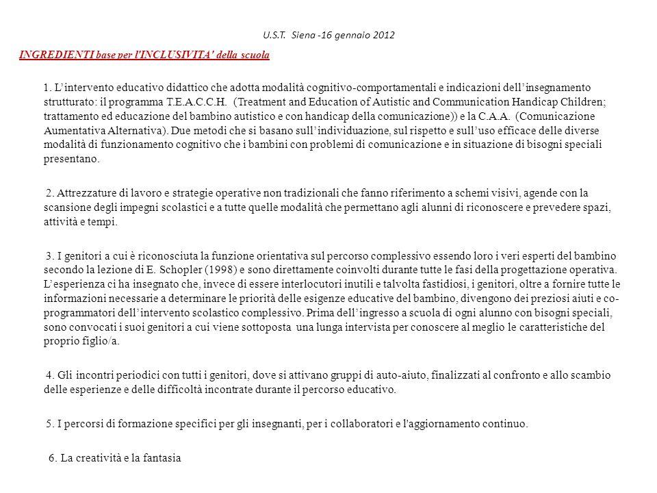 U.S.T. Siena -16 gennaio 2012 INGREDIENTI base per l'INCLUSIVITA' della scuola 1. Lintervento educativo didattico che adotta modalità cognitivo-compor