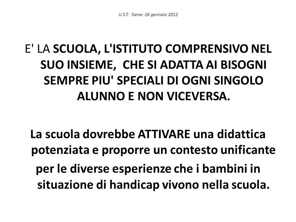 U.S.T. Siena -16 gennaio 2012 E' LA SCUOLA, L'ISTITUTO COMPRENSIVO NEL SUO INSIEME, CHE SI ADATTA AI BISOGNI SEMPRE PIU' SPECIALI DI OGNI SINGOLO ALUN
