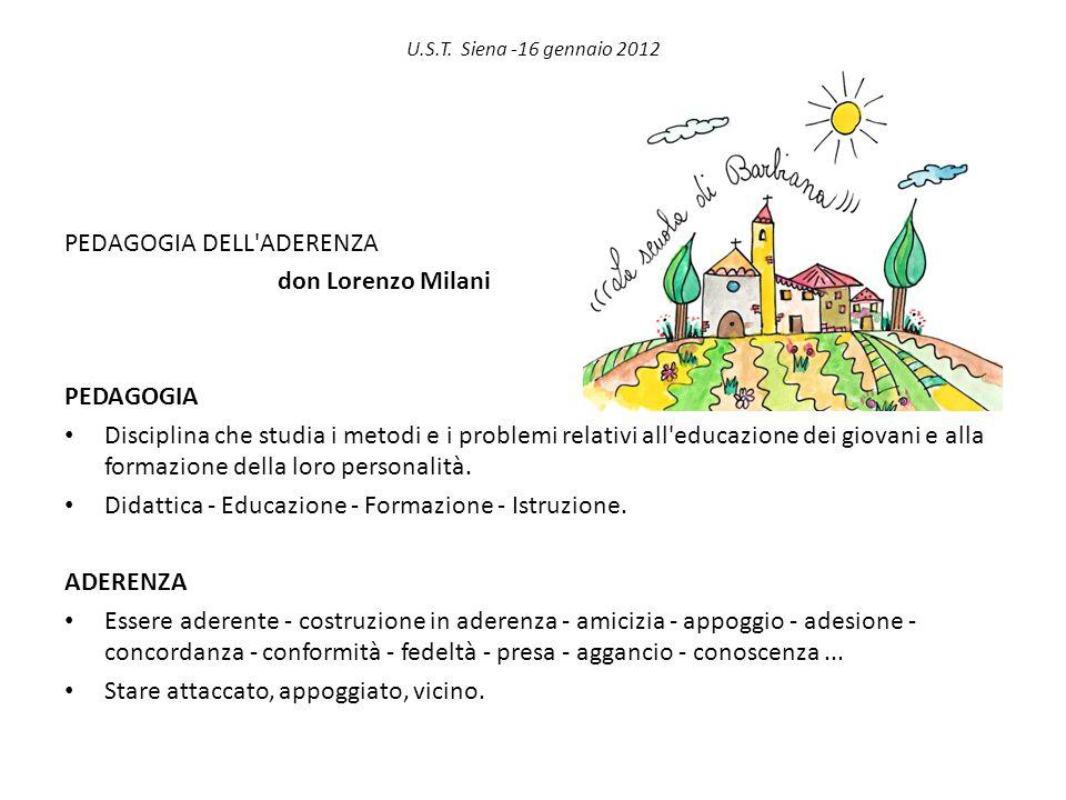 U.S.T. Siena -16 gennaio 2012 PEDAGOGIA DELL'ADERENZA don Lorenzo Milani PEDAGOGIA Disciplina che studia i metodi e i problemi relativi all'educazione