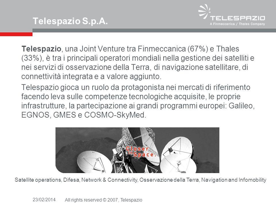 23/02/2014All rights reserved © 2007, Telespazio Telespazio S.p.A. Telespazio, una Joint Venture tra Finmeccanica (67%) e Thales (33%), è tra i princi