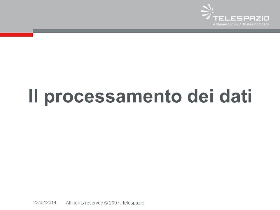 23/02/2014All rights reserved © 2007, Telespazio Il processamento dei dati