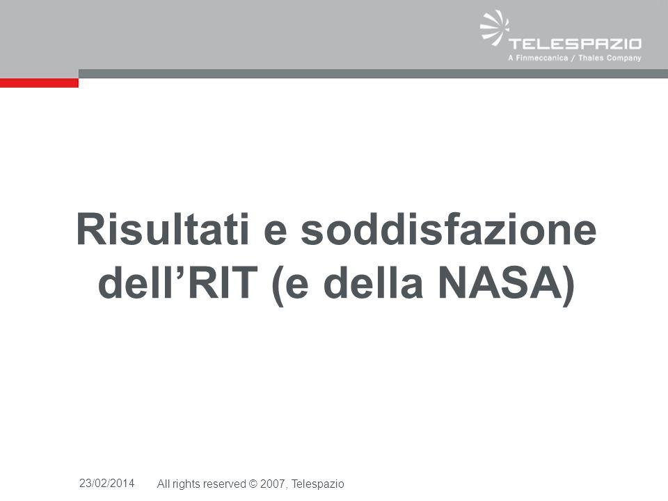23/02/2014All rights reserved © 2007, Telespazio Risultati e soddisfazione dellRIT (e della NASA)