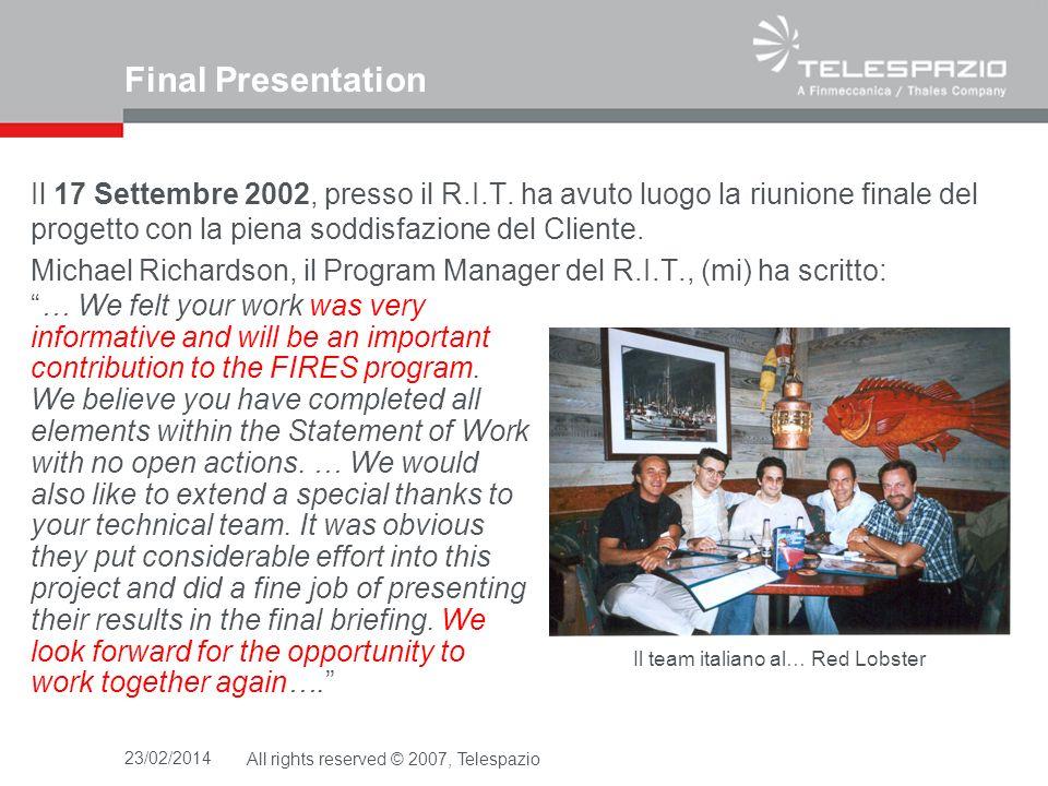 23/02/2014All rights reserved © 2007, Telespazio Final Presentation Il 17 Settembre 2002, presso il R.I.T. ha avuto luogo la riunione finale del proge