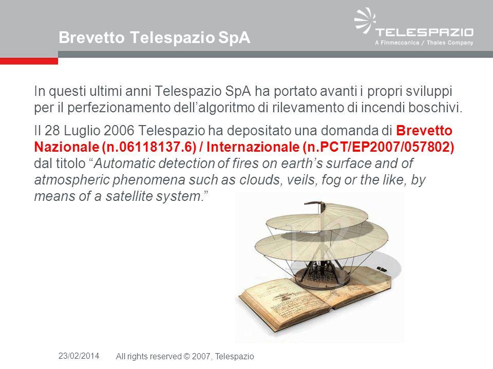 23/02/2014All rights reserved © 2007, Telespazio Brevetto Telespazio SpA In questi ultimi anni Telespazio SpA ha portato avanti i propri sviluppi per il perfezionamento dellalgoritmo di rilevamento di incendi boschivi.