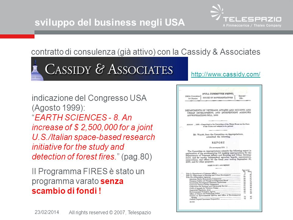 23/02/2014All rights reserved © 2007, Telespazio Definizione del team USA ed italiano Congresso USA http://www.rit.edu/ Rochester Institute of Technology (RIT) Rochester, NY - USA Cayuga Community College (CCC) Syracuse, NY - USA Telespazio (TPZ) Roma, I - EU University of Genoa (UG) Genoa, I - EU InterSpace (INS) Rome, I - EU Contraves Spazio* (CSR) Rome, I - EU * ora Rheinmetall Italia S.p.A.