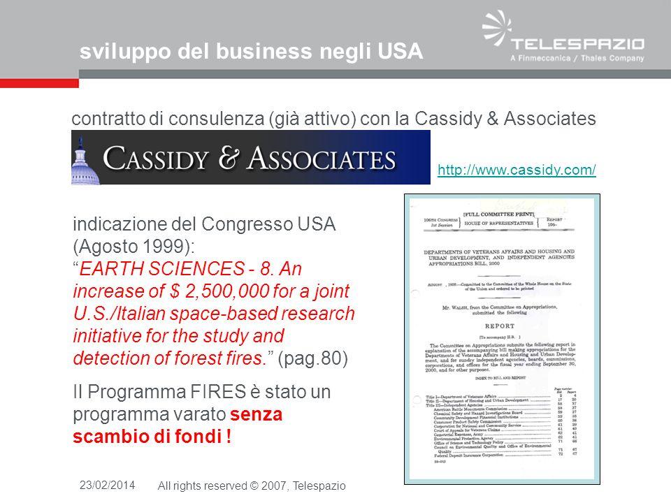 23/02/2014All rights reserved © 2007, Telespazio sviluppo del business negli USA contratto di consulenza (già attivo) con la Cassidy & Associates http://www.cassidy.com/ indicazione del Congresso USA (Agosto 1999): EARTH SCIENCES - 8.