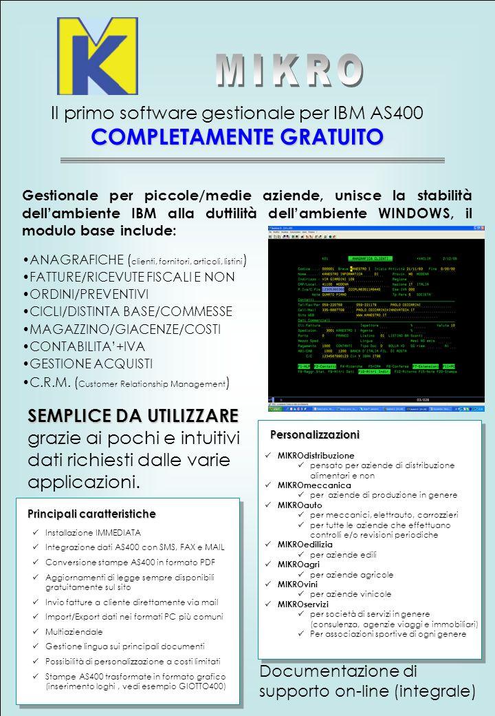 COMPLETAMENTE GRATUITO Il primo software gestionale per IBM AS400 COMPLETAMENTE GRATUITO Prerequisiti È consigliata una linea ADSL FLAT (se si utilizza AS400 di Kanestro Informatica) Windows versione 98 e successive Release AS400 V3R2M0 e successivi (se si utilizza AS400 di proprietà) Condizioni di utilizzo Avete un As400.