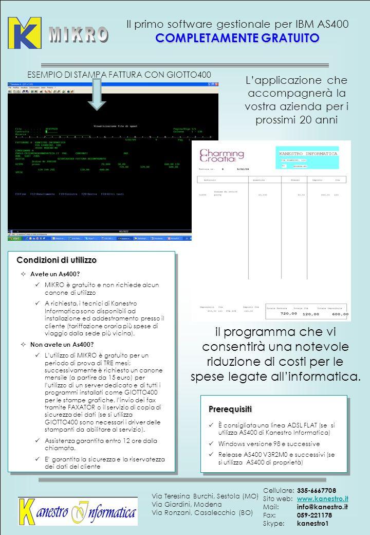 COMPLETAMENTE GRATUITO Il primo software gestionale per IBM AS400 COMPLETAMENTE GRATUITO Prerequisiti È consigliata una linea ADSL FLAT (se si utilizz